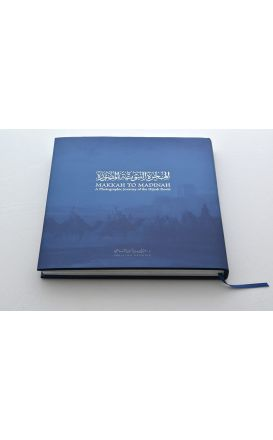Makkah to Madinah - A Photographic Journey of the Hijrah Route by Dr. Abdullah al-Kadi