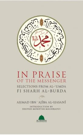 In Praise Of The Messenger Selections From Al-'Umda Fi Sharh Al-Burda