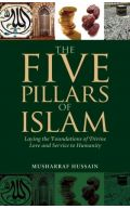 Five Pillars: Laying the Foundations of Divine Love and Service to Humanity