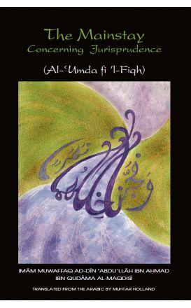 The Mainstay Concerning Jurisprudence A Handbook of Hanbali Fiqh. (Al'Umda fi 'lFiqh)