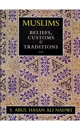 Muslims : Beliefs, Customs, and Traditions