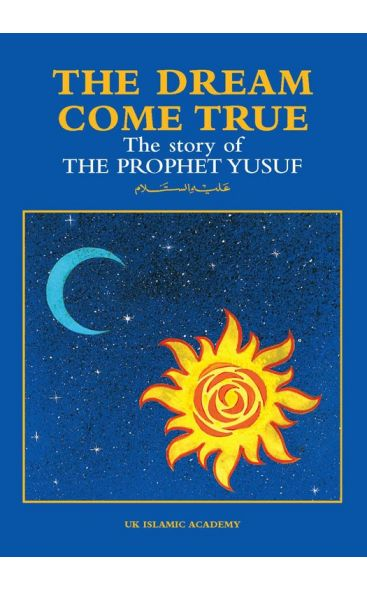 The Dream Come True: The Story of Prophet Yusuf (Joseph)