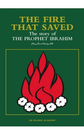 The Fire that Saved: The Story of Prophet Ibrahim (Abraham)
