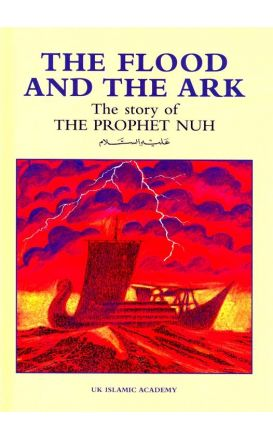 The Flood and the Ark: The Story of Prophet Nuh (Noah)