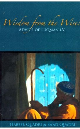 Wisdom from the Wise : Using the Advice of Luqman (a)