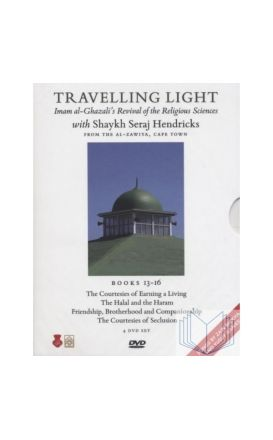 Travelling Light: Series III Books 13-16 Imam al-Ghazali's Revival of : the Religious Sciences, with Seraj Hendricks (4 DVDs)