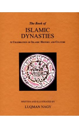 The Book of Islamic Dynasties A Celebration of Islamic History and Culture