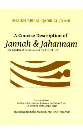 A Concise Description of Jannah & Jahannam : the Garden of Paradise and the Fire of Hell