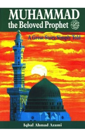 Muhammad The Beloved Prophet: A Great Story Simply Told