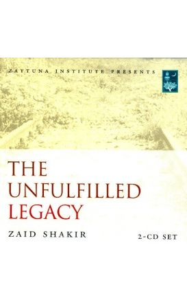 The Unfulfilled Legacy (2 Audio CD Set) Zaid Shakir