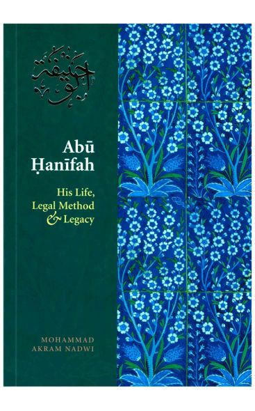 Abu Hanifah : His Life, Legal Method and Legacy