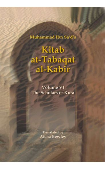Kitab At-Tabaqat Al-Kabir Volume VI: The Scholars of Kufa