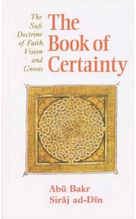 The Book of Certainty: The Sufi Doctrine of Faith, Vision and Gnosis