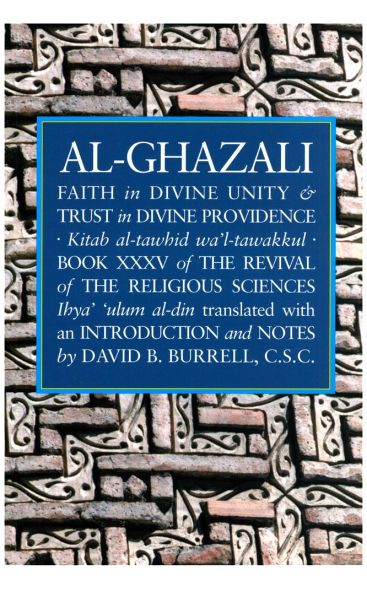 Faith in Divine Unity and Trust in Divine Providence: The Revival of the Religious Sciences Book XXXV