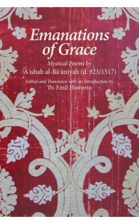 Emanations of Grace: Mystical Poems by 'A'ishah al-Ba'uniyah (d. 923/1517)
