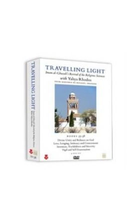 Travelling Light Series IV : Books 23-26 Imam al-Ghazali's Revival of : the Religious Sciences, with Muhammad Adeyinka Mendes
