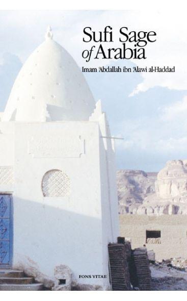 Sufi Sage of Arabia: Imam Abdallah ibn Alawi al-Haddad