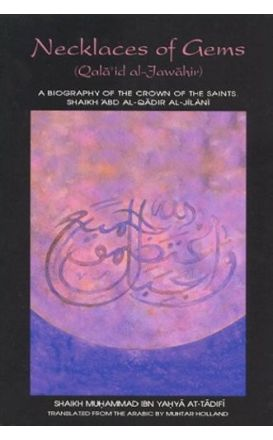 Necklaces of Gems (Qala'id al-Jawahir): A Biography of the Crown of the Saints Shaikh 'Abd Al-Qadir Jilani