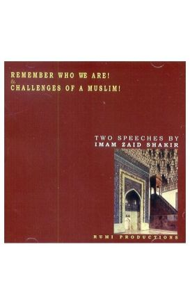 Remember Who We Are! & Challenges of a Muslim!