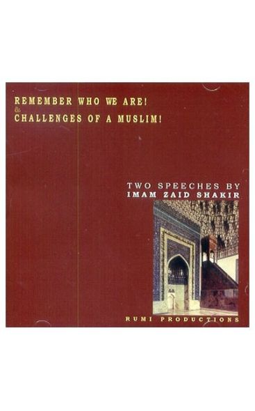 Remember Who We Are! & Challenges of a Muslim