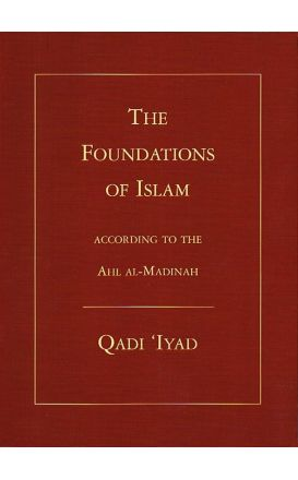 The Foundations of Islam According To The Ahl Al-Madinah