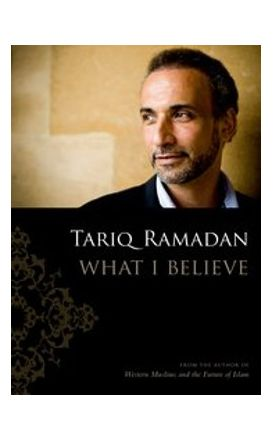 Tariq Ramadan: What I Believe