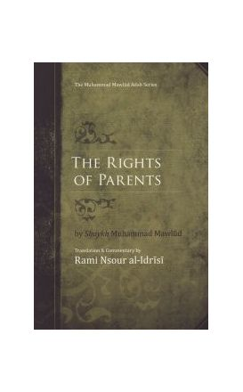 The Rights of Parents : Al-Zafar bi'l-Murad fi'l-Birr bi'l-Aba wa'l-Ajdad