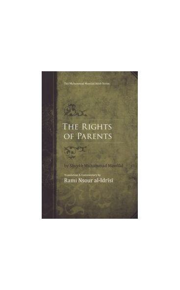 The Rights of Parents : Al-Zafar bi'l-Murad fi'l-Birr bi'l-Aba wa'l-Ajdad