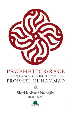 Prophetic Grace : The Qur'anic Merit s of the Prophet Muhammad