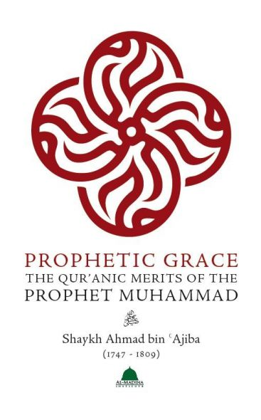 Prophetic Grace : The Qur'anic Merits of the Prophet Muhammad
