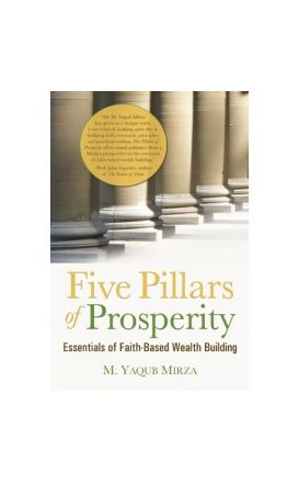 The Five Pillars of Prosperity: Essentials of Faith-Based Wealth Building