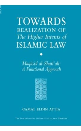 Towards Realization of the Higher Intents of Islamic Law: A Functional Approach of Maqasid al-Shari'ah