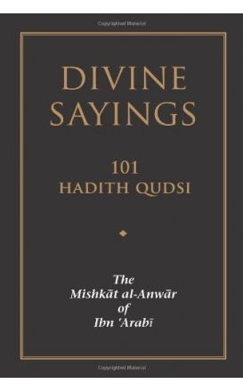 Divine Sayings: 101 Hadith Qudsi (The Mishkat al-Anwar of Ibn 'Arabi)