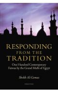 Responding from the Tradition (One Hundred Contemporary Fatwas by the Grand Mufti of Egypt)