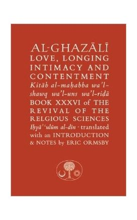 Al-Ghazali on Love, Longing, Intimacy & Contentment