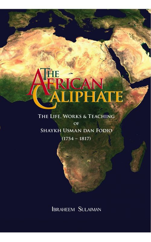 The african caliphate the life works and teaching of shaykh usman the african caliphate the life works and teaching of shaykh usman dan fodio gumiabroncs Choice Image