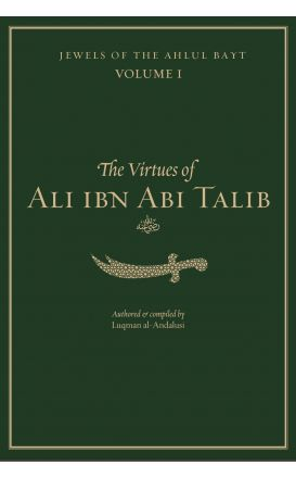 Jewels of the Ahlul Bayt Vol 1 : The Virtues of Ali ibn Abi Talib (RA)