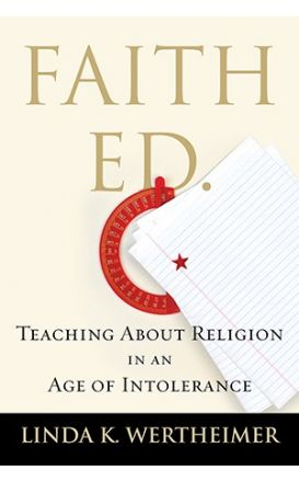 FAITH ED : Teaching About Religion in an Age of Intolerance