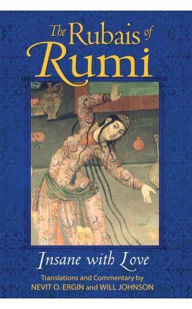 The Rubais of Rumi: Insane with Love