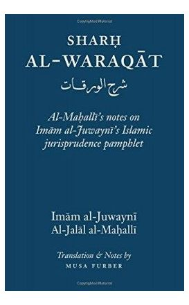 Sharḥ Al-Waraqāt: Al-Maḥalli's notes on Imām al-Juwaynī's Islamic jurisprudence pamphlet