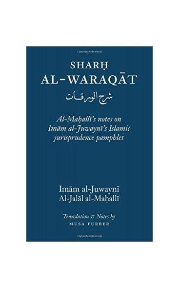 Sharḥ Al-Waraqāt: Al-Maḥalli's notes on Imām al-Juwaynī's Islamic jurisprudence pamphlet
