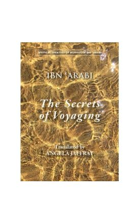 The Secrets of Voyaging : Kitab al-isfar 'an nata'ij al-asfar