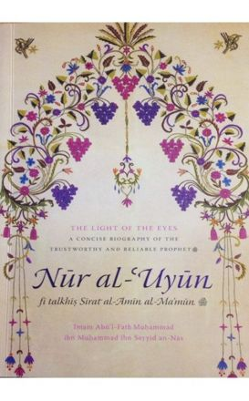 Light of the Eyes, Nur Al 'Uyun - A Concise Seerah
