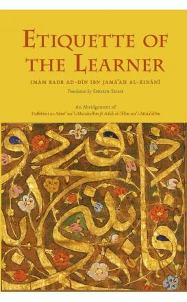 Etiquette Of The Learner: Ibn Jama'ah, Abridgement of Tadhkirat