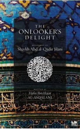 The Onlooker's Delight: Ghibta al-Nazir Fi Tarjuma Al-Shaykh Abd al-Qadir