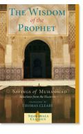 The Wisdom of the Prophet : Sayings of Muhammad