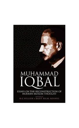 Muhammad Iqbal : Essays on the Reconstruction of Modern Muslim Thought