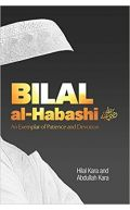 Bilal al-Habashi (RA): An Exemplar of Patience and Devotion