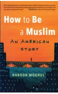 How To Be A Muslim An American Story