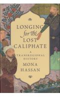 Longing For The Lost Caliphate A Transregional History